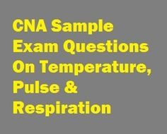 take 48 lastest cna sample exam questions on temperature pulse respiration sections they cna sample questions