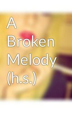 """Read """"A Broken Melody (h.s.) - 1"""" #wattpad #fanfiction"""