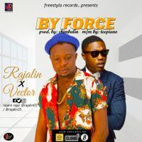 AUDIO: Rajalin Ft. Vector – By Force