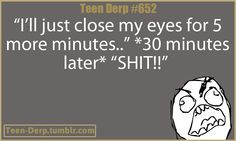#teen derp - i do this on a daily basis.