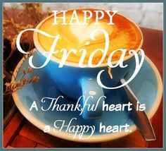 Happy Friday Thankful Heart