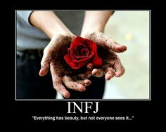 "INFJ - Everything has beauty even sadness, even the grotesque, even death bc without them we would never recognize the ""beautiful"" things."