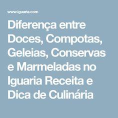 Diferença entre Doces, Compotas, Geleias, Conservas e Marmeladas no Iguaria Receita e Dica de Culinária