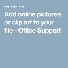Add online pictures or clip art to your file - Office Support