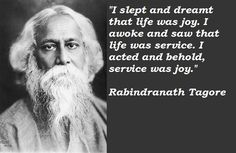 Arts: Old Bengali literature is very popular in Bangladesh. One popular poet is Rabindranath Tagore. This quote states that life is service, not joy, although service can be joy. I take this to mean that all people must fulfill a purpose, but you can have fun fulfilling that purpose.