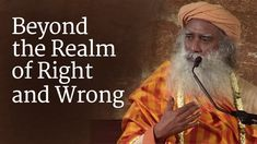 """The poet Rumi once wrote, """"Out beyond ideas of rightdoing and wrongdoing, there is a field. I'll meet you there."""" The realm of right and wrong, Sadhguru expl..."""