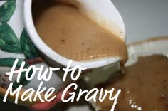 How to Make Homemade Gravy and Some Tips for Perfect Gravy!