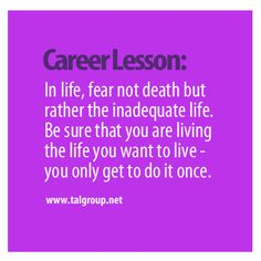 Career Lesson: Fear Not Death But Rather the Inadequate Life. #leadership #motivation #technology