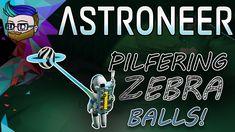 PILFERING ZEBRA BALLS | Broke All To Hell Update | Astroneer 0.9.0 #12