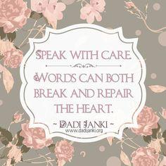 #Speak with #care #words can both #break and #repair the #heart - #dadijanki   #quotestagram #igdaily #happyheart #wedspiration #wellness #love #kindness #empower #leadbyexample #bethechange #smile #thinkbeforeyouspeak #spirituality #follow #igers #bestoftheday #instadaily #instagood #igersoftheday