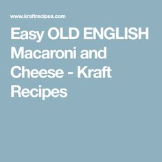 Easy OLD ENGLISH Macaroni and Cheese - Kraft Recipes