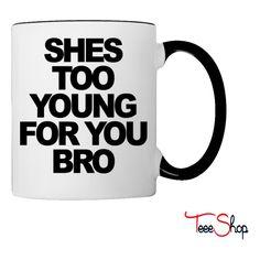 She's too young for you bro Coffee & Tea Mug
