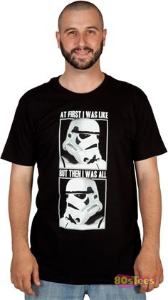This Stormtrooper shirt features the various reactions of a stormtrooper from good news to bad news.  Funny, it doesn't seem to be much of a change.