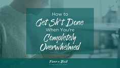 How to get sh*t done when you're completely overwhelmed