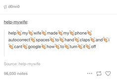 "It make me read like ""help *sound of clapping* my *sound of clapping* wife *sound of clapping* and etc"
