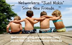 """Networkers! ~ New article, """"Just Makin' Some New Friends…"""" on my #Networking Blog (designed not to sell, but to teach!). Something new about networking is posted every 4th day! More than 515 FREE Articles! Tell your friends by clicking """"SHARE."""" ~ https://NetworkingHQ.wordpress.com/2015/06/18/makin-new-friends  Two other Networking HotSpots:  http://www.TenCommitmentsofNetworking.com/ https://www.Facebook.com/NetworkingHeadquarters"""