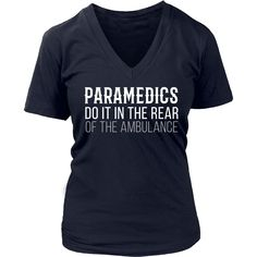 Paramedics do it in the rear of the ambulance T-shirt