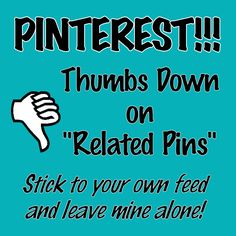 """Just spent 30 minutes deleting unwanted """"Related Pins"""" out of my Pinterest feed. NO THANKS!!!"""