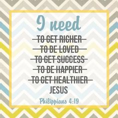 We all need Him more than anyone or anything else!