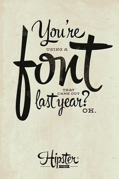 What would a hipster typeface say? http://www.myfonts.com/fonts/sudtipos/hipster-script-pro/refby=alepaul