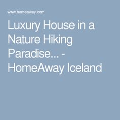 Luxury House in a Nature Hiking Paradise... - HomeAway Iceland