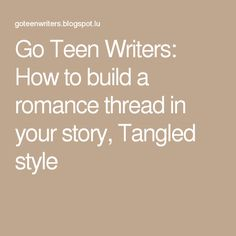 Go Teen Writers: How to build a romance thread in your story, Tangled style