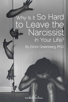 Why Is It So Hard to Leave the Narcissist in Your Life? - https://themindsjournal.com/why-so-hard-to-leave-the-narcissist/