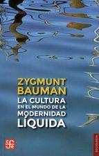 Bauman, Zygmunt, 1925- La cultura en el mundo de la modernidad líquida. Fondo de Cultura Económica, 2013.