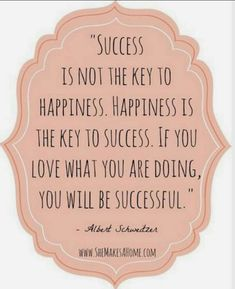 Wisdom Sayings & Quotes QUOTATION - Image : Quotes Of the day - Description Success is not the key to happiness. Happiness is the key to success. Inspirational Quotes About Success, Success Quotes, Great Quotes, Quotes To Live By, Motivational Quotes, The Words, Cool Words, Words Quotes, Me Quotes
