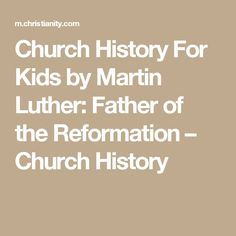 Church History For Kids by Martin Luther: Father of the Reformation – Church History