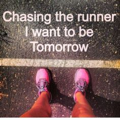 chasing the runner I want to be tomorrow