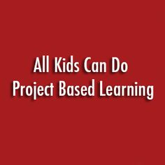 Randi Downs writes about Gold Standard PBL in special needs classes, where students use reflection and build success skills.