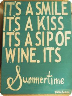 It's a smile, it's a kiss, it's a sip of wine, it's the summertiiiiime <3
