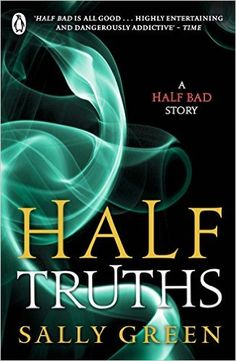Half Truths: A Half Bad Story eBook: Sally Green: Amazon.co.uk: Books