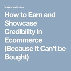 How to Earn and Showcase Credibility in Ecommerce (Because It Can't be Bought)