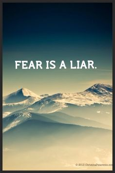 "FEAR IS A LIAR. Marianne Williamson first made me aware of this in her book: ""A Call To Love. LOVE"""
