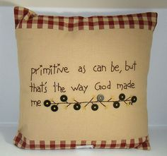 Fun accent pillow for the primitive girls~