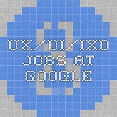 UX/UI/IxD Jobs at Google