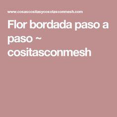 Flor bordada paso a paso ~ cositasconmesh