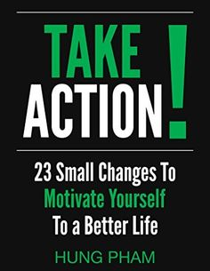 Take Action! 23 Small Changes to Motivate Yourself to a Better Life: Eliminate Fear, Master Leadership, and Achieve Your Goals, http://www.amazon.com/dp/B00R3Z9ERU/ref=cm_sw_r_pi_awdm_D7MXub14YKYJB