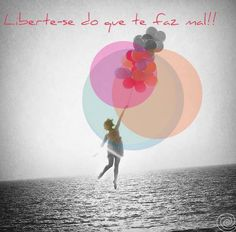 Liberte-se do que te faz mal