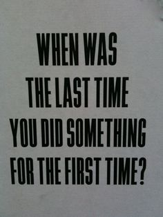 when was the last time you did something for the first time? Words Quotes, Wise Words, Sayings, The Last Time, First Time, Make A Plan, Neon, Film Director, Beautiful Words