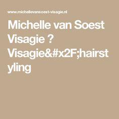 Michelle van Soest Visagie → Visagie/hairstyling