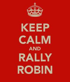 KEEP CALM AND RALLY ROBIN