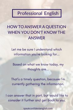 Professional English. Perfect ways to answer questions in English when you aren't sure about the answer or want more time. Get more useful tips at https://www.speakconfidentenglish.com/what-to-say-when-you-feel-stuck-in-english/?utm_campaign=coschedule&utm_source=pinterest&utm_medium=Speak%20Confident%20English%20%7C%20English%20Fluency%20Trainer