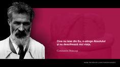 Cine nu iese din Eu, n-atinge Absolutul si nu descifreaza nici viata. -- Constantin Brancusi