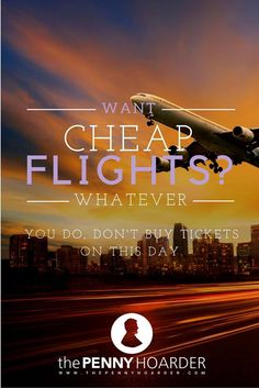 Want to get cheap flights?  Definitely don't book on this day - The Penny Hoarder http://www.thepennyhoarder.com/how-to-get-cheap-flights-dont-book-this-day/