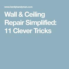 Wall & Ceiling Repair Simplified: 11 Clever Tricks
