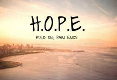 """H.O.P.E. """"Hold On, Pain Ends""""  #motivation #quotes"""