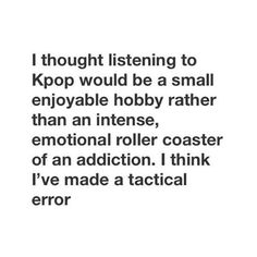 I love kpop though so it's all good